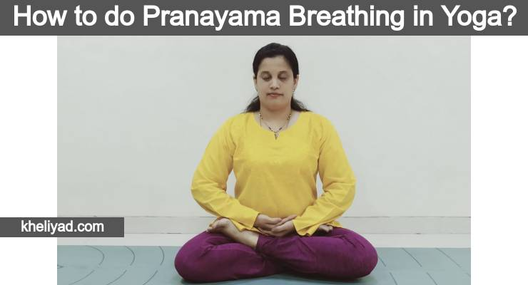 How to do Pranayama Breathing in Yoga?